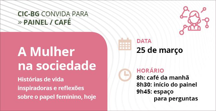 Painel A Mulher na sociedade:  histórias de vida inspiradoras e reflexões sobre o papel feminino, hoje.
